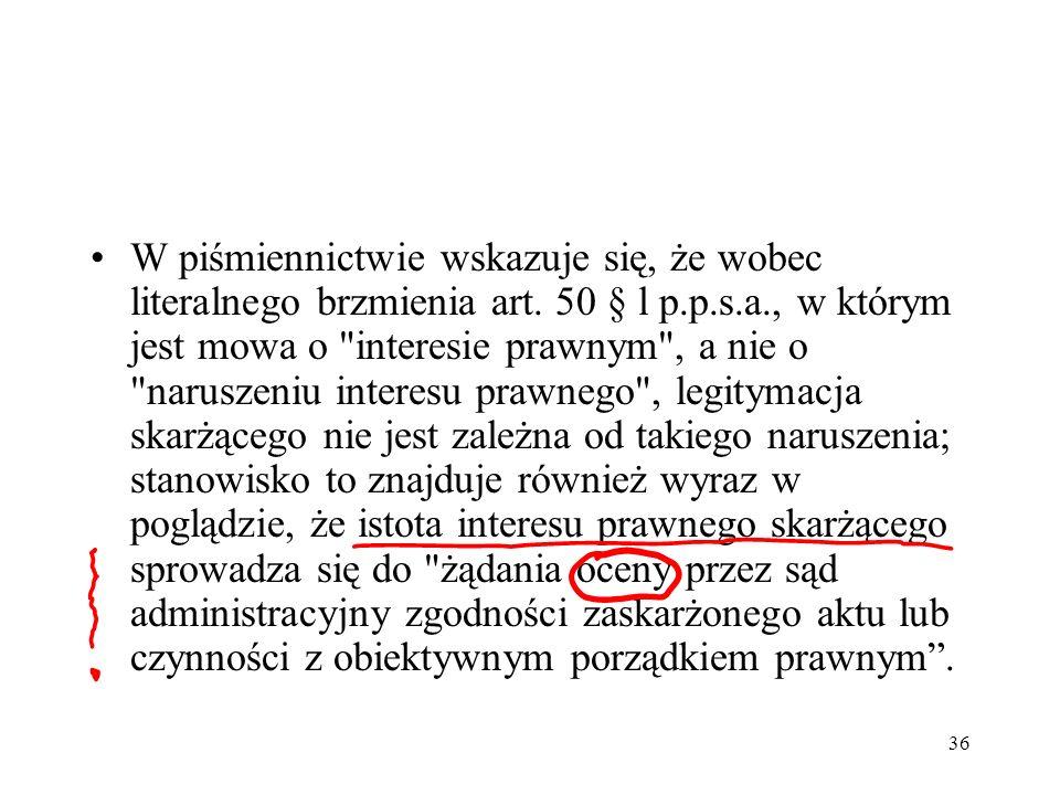 36 W piśmiennictwie wskazuje się, że wobec literalnego brzmienia art. 50 § l p.p.s.a., w którym jest mowa o