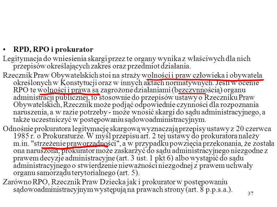 37 RPD, RPO i prokurator Legitymacja do wniesienia skargi przez te organy wynika z właściwych dla nich przepisów określających zakres oraz przedmiot d