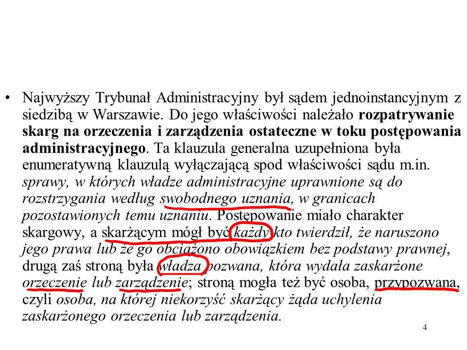 4 Najwyższy Trybunał Administracyjny był sądem jednoinstancyjnym z siedzibą w Warszawie. Do jego właściwości należało rozpatrywanie skarg na orzeczeni
