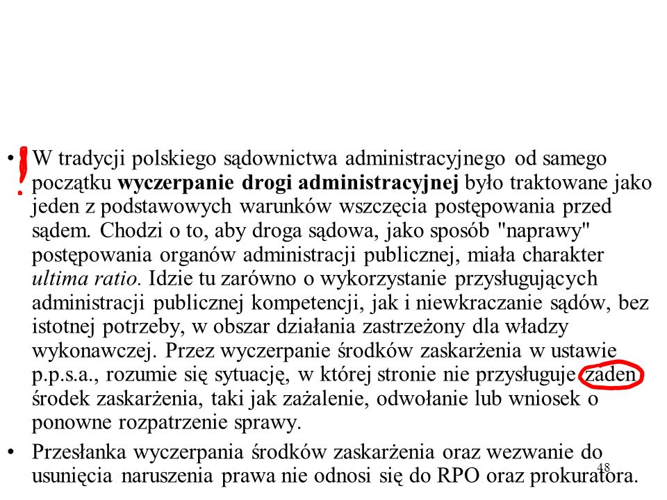 48 W tradycji polskiego sądownictwa administracyjnego od samego początku wyczerpanie drogi administracyjnej było traktowane jako jeden z podstawowych