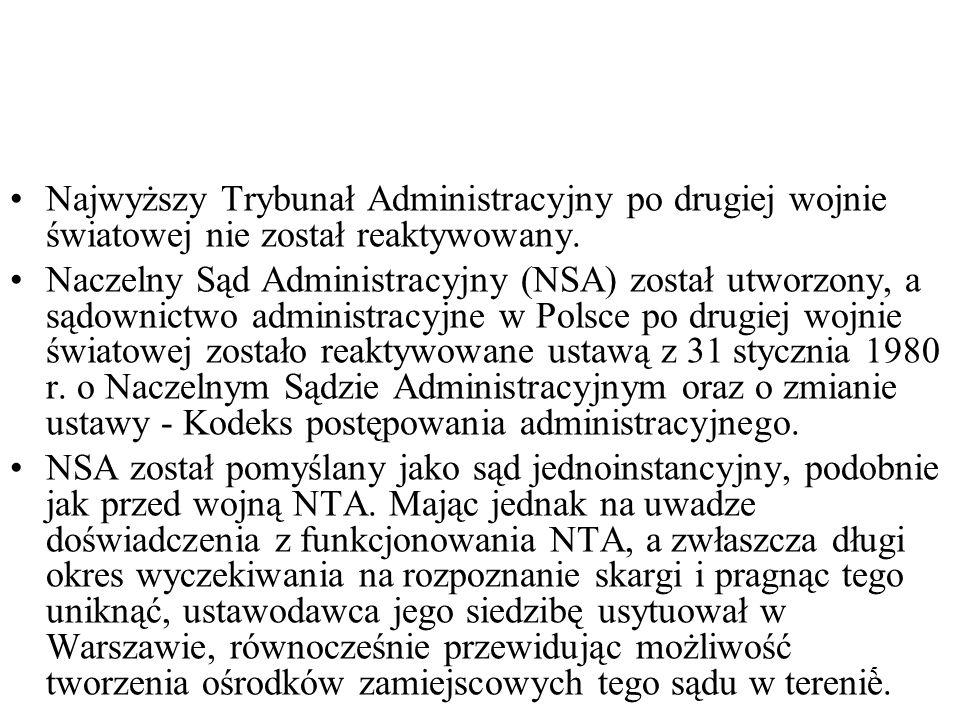 5 Najwyższy Trybunał Administracyjny po drugiej wojnie światowej nie został reaktywowany. Naczelny Sąd Administracyjny (NSA) został utworzony, a sądow