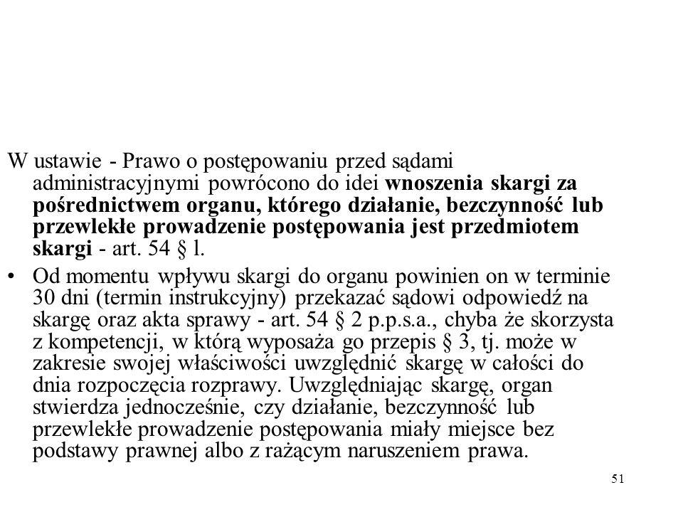 51 W ustawie - Prawo o postępowaniu przed sądami administracyjnymi powrócono do idei wnoszenia skargi za pośrednictwem organu, którego działanie, bezc