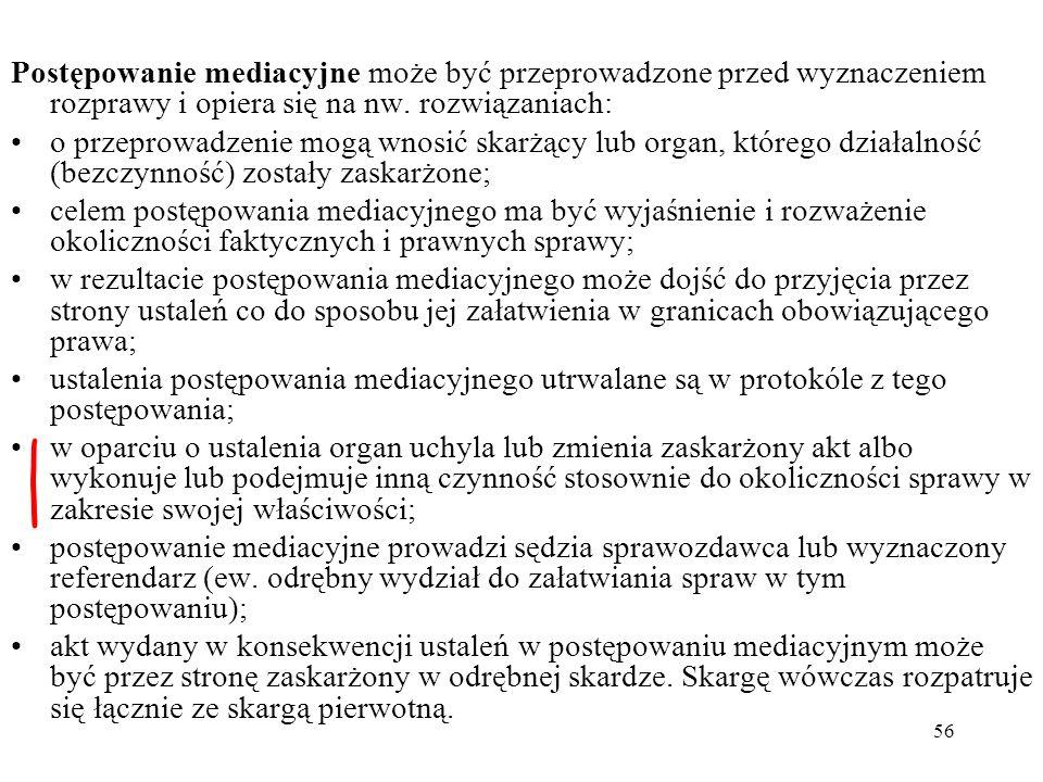 56 Postępowanie mediacyjne może być przeprowadzone przed wyznaczeniem rozprawy i opiera się na nw. rozwiązaniach: o przeprowadzenie mogą wnosić skarżą
