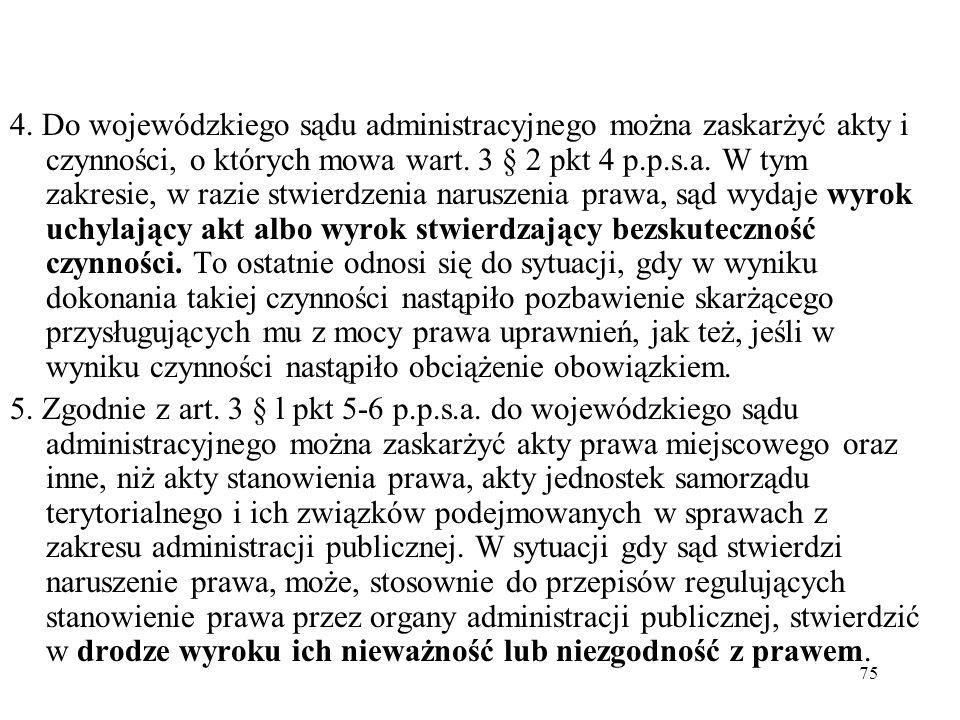 75 4. Do wojewódzkiego sądu administracyjnego można zaskarżyć akty i czynności, o których mowa wart. 3 § 2 pkt 4 p.p.s.a. W tym zakresie, w razie stwi