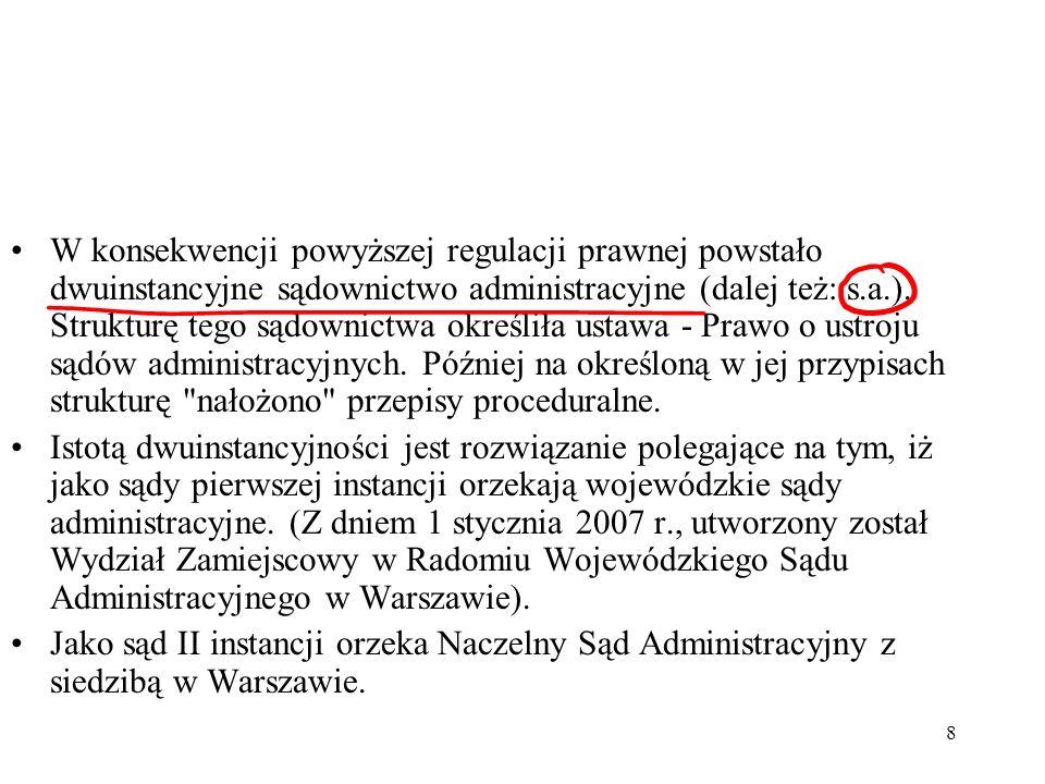 8 W konsekwencji powyższej regulacji prawnej powstało dwuinstancyjne sądownictwo administracyjne (dalej też: s.a.). Strukturę tego sądownictwa określi