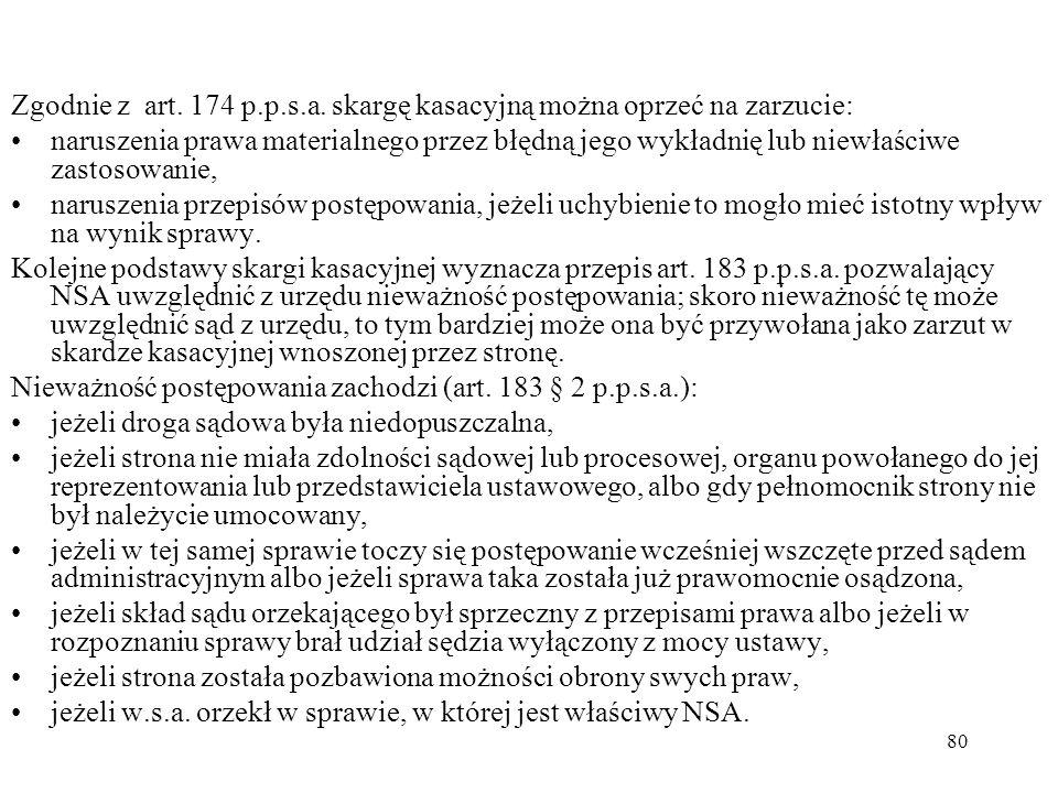 80 Zgodnie z art. 174 p.p.s.a. skargę kasacyjną można oprzeć na zarzucie: naruszenia prawa materialnego przez błędną jego wykładnię lub niewłaściwe za