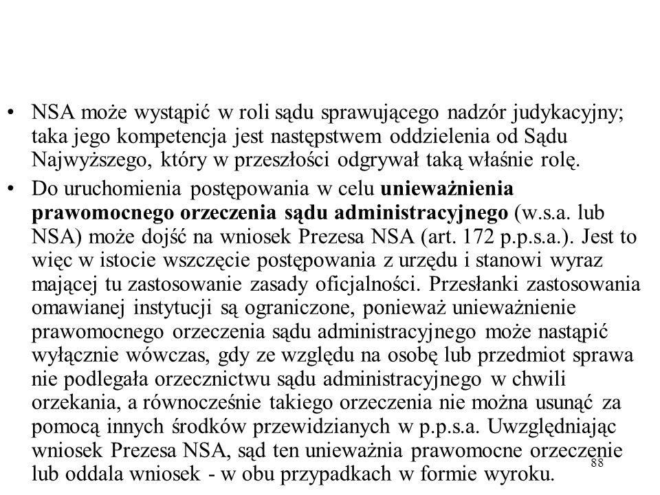 88 NSA może wystąpić w roli sądu sprawującego nadzór judykacyjny; taka jego kompetencja jest następstwem oddzielenia od Sądu Najwyższego, który w prze