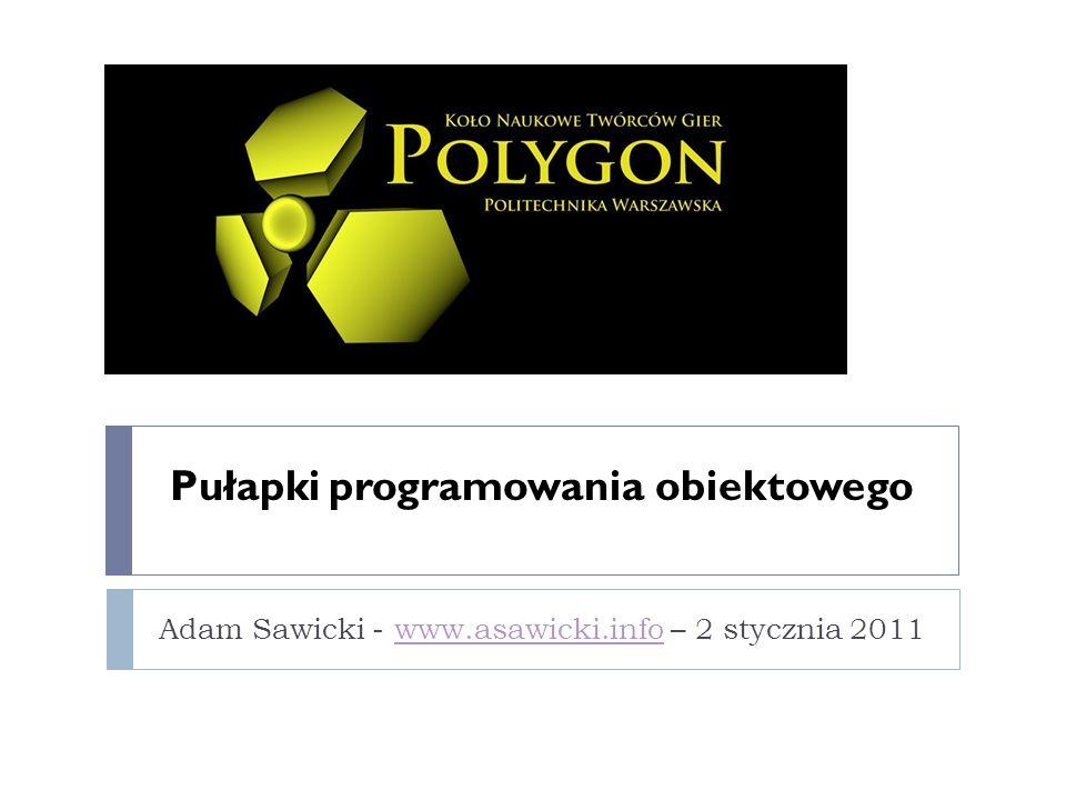 Pułapki programowania obiektowego Adam Sawicki - www.asawicki.info – 2 stycznia 2011www.asawicki.info