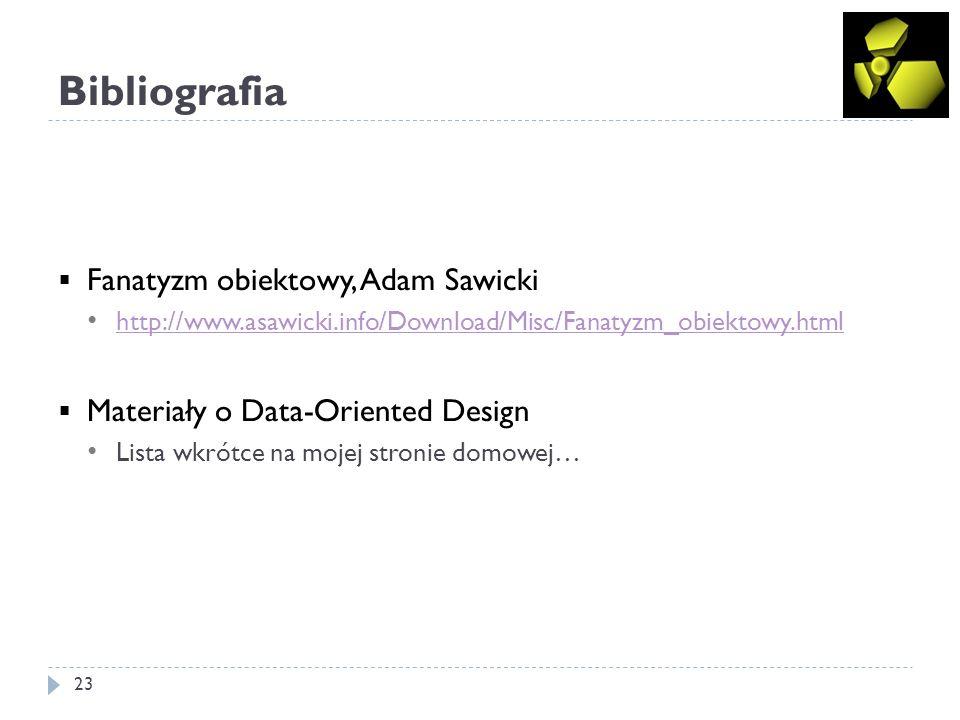 Bibliografia 23 Fanatyzm obiektowy, Adam Sawicki http://www.asawicki.info/Download/Misc/Fanatyzm_obiektowy.html Materiały o Data-Oriented Design Lista wkrótce na mojej stronie domowej…