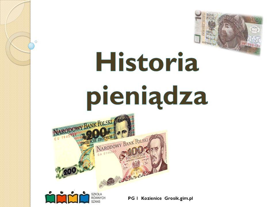 PG 1 Kozienice Grosik.gim.pl Pieniądze papierowe Pieniądze papierowe Wytwarzanie monet ze złota i srebra okazało się zbyt kosztowne, a ilość owych metali nie pokrywała zapotrzebowania.