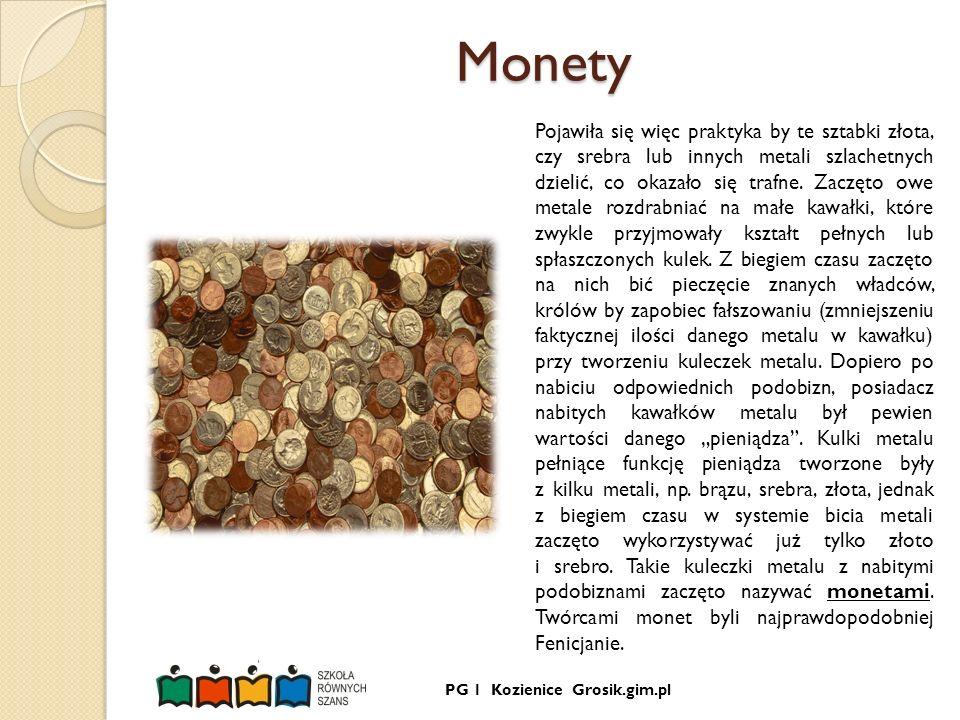 PG 1 Kozienice Grosik.gim.plMonety Pojawiła się więc praktyka by te sztabki złota, czy srebra lub innych metali szlachetnych dzielić, co okazało się t