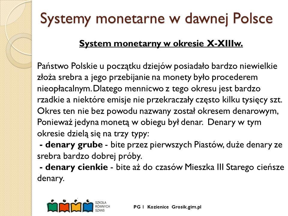 PG 1 Kozienice Grosik.gim.pl Systemy monetarne w dawnej Polsce System monetarny w okresie X-XIIIw. Państwo Polskie u początku dziejów posiadało bardzo
