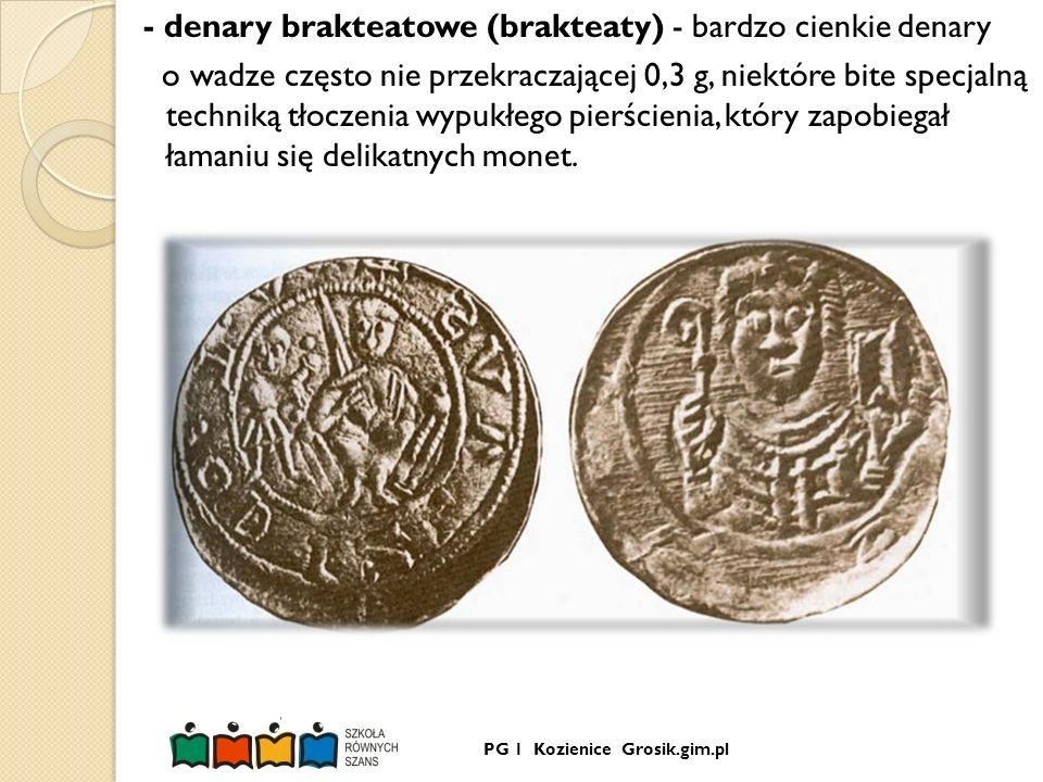 PG 1 Kozienice Grosik.gim.pl - denary brakteatowe (brakteaty) - bardzo cienkie denary o wadze często nie przekraczającej 0,3 g, niektóre bite specjaln