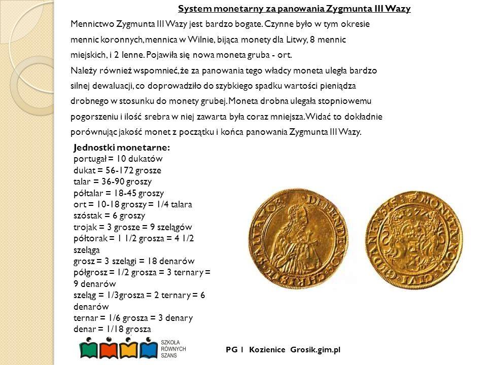 PG 1 Kozienice Grosik.gim.pl System monetarny za panowania Zygmunta III Wazy Mennictwo Zygmunta III Wazy jest bardzo bogate. Czynne było w tym okresie