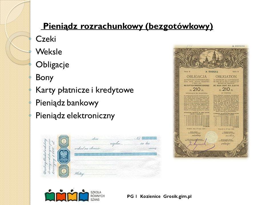 PG 1 Kozienice Grosik.gim.pl Pieniądz rozrachunkowy (bezgotówkowy) Czeki Weksle Obligacje Bony Karty płatnicze i kredytowe Pieniądz bankowy Pieniądz e