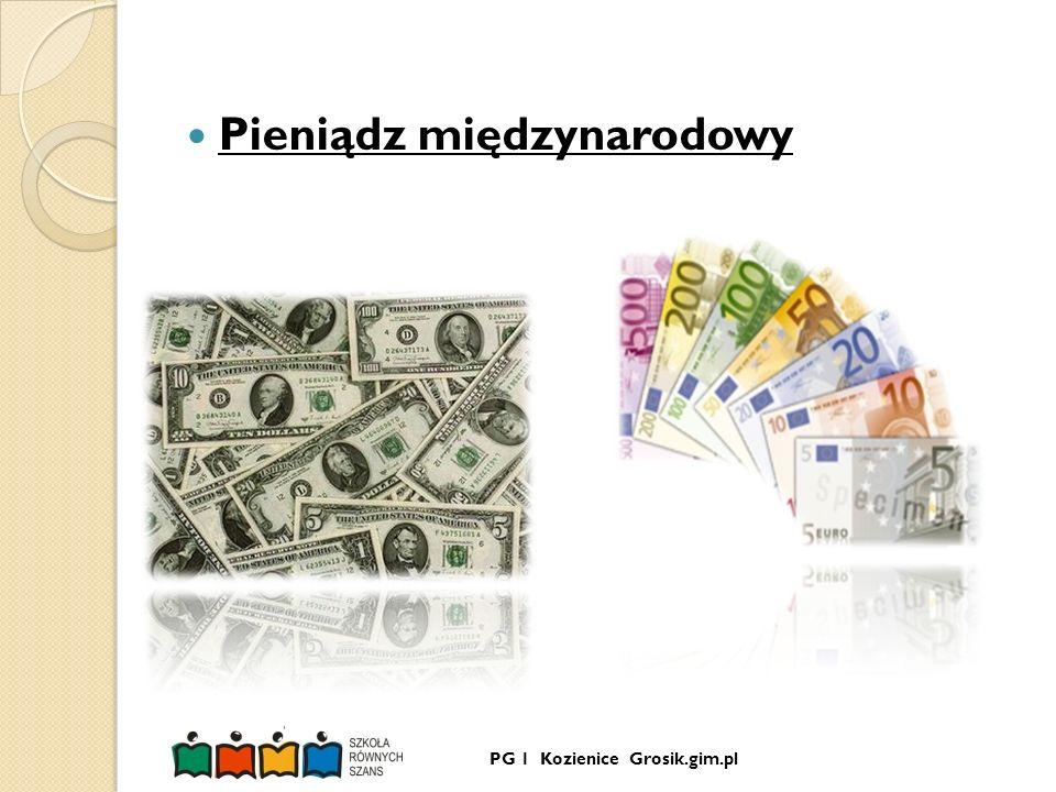 PG 1 Kozienice Grosik.gim.pl Pieniądz międzynarodowy