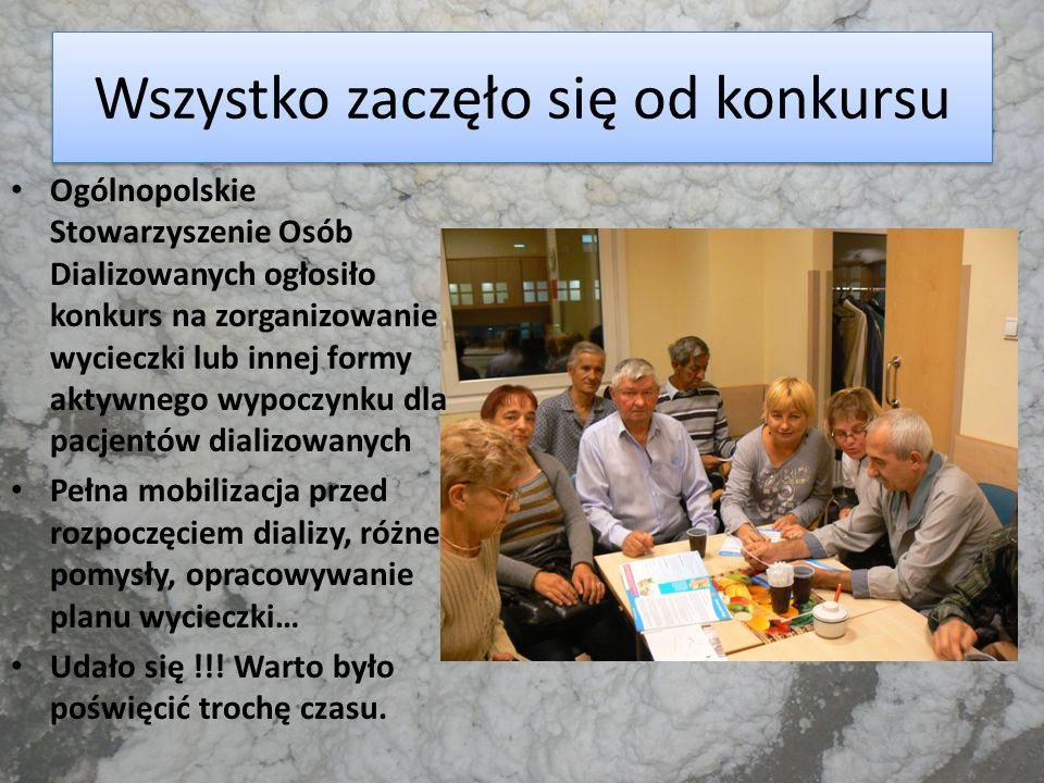 Wszystko zaczęło się od konkursu Ogólnopolskie Stowarzyszenie Osób Dializowanych ogłosiło konkurs na zorganizowanie wycieczki lub innej formy aktywneg