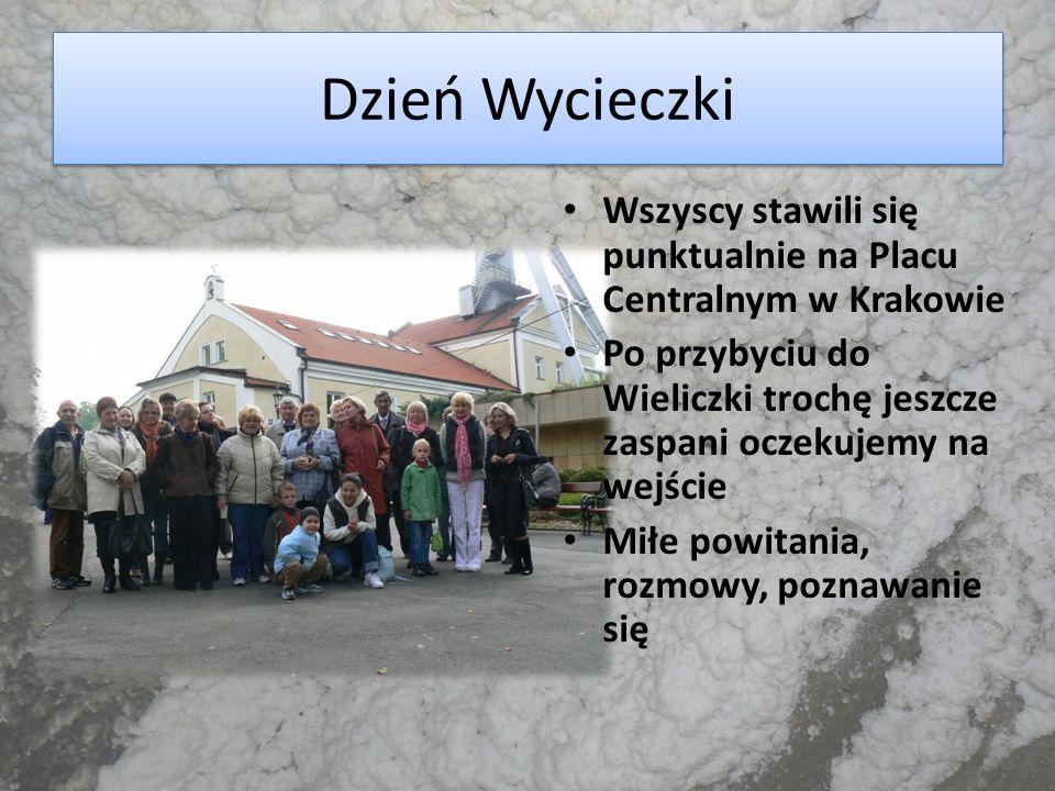 Dzień Wycieczki Wszyscy stawili się punktualnie na Placu Centralnym w Krakowie Po przybyciu do Wieliczki trochę jeszcze zaspani oczekujemy na wejście
