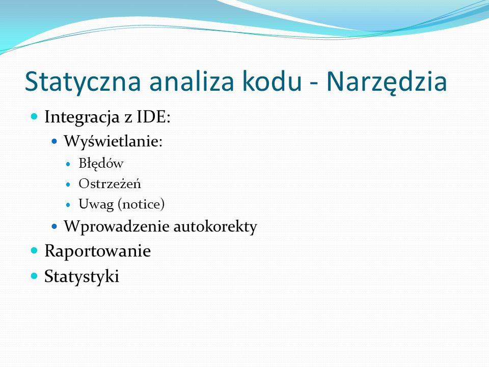 Statyczna analiza kodu - Narzędzia Integracja z IDE: Wyświetlanie: Błędów Ostrzeżeń Uwag (notice) Wprowadzenie autokorekty Raportowanie Statystyki