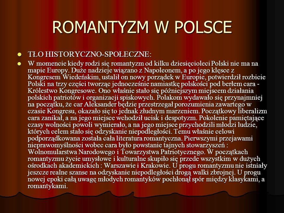 ROMANTYZM W POLSCE TŁO HISTORYCZNO-SPOŁECZNE: TŁO HISTORYCZNO-SPOŁECZNE: W momencie kiedy rodzi się romantyzm od kilku dziesięcioleci Polski nie ma na