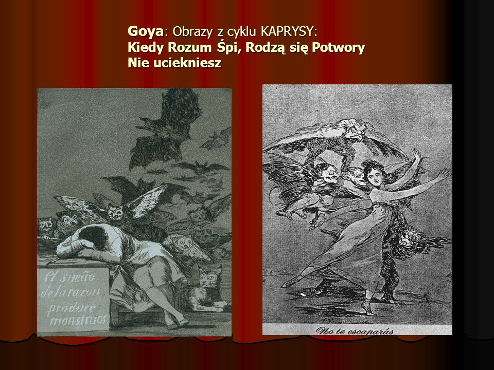 Goya : Obrazy z cyklu KAPRYSY: Kiedy Rozum Śpi, Rodzą się Potwory Nie uciekniesz