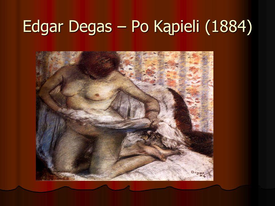 Edgar Degas – Po Kąpieli (1884)