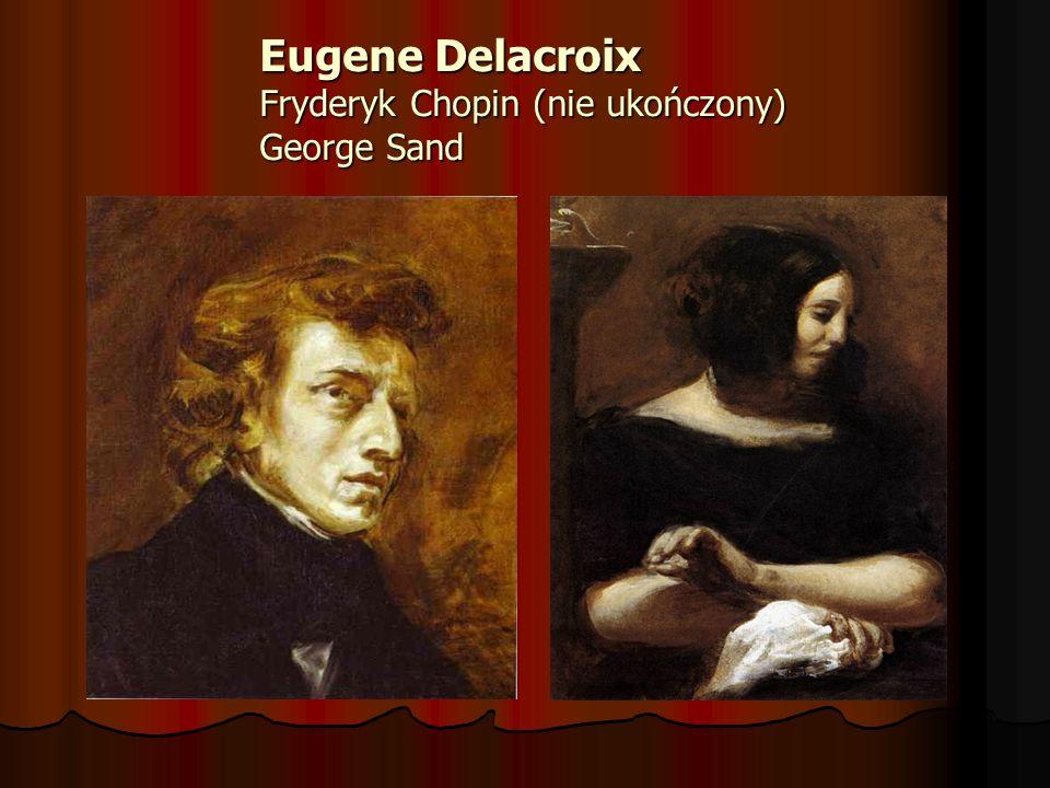 Eugene Delacroix Fryderyk Chopin (nie ukończony) George Sand