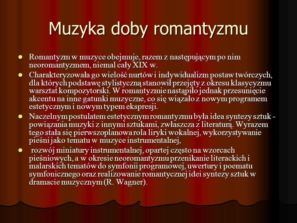 Muzyka doby romantyzmu Romantyzm w muzyce obejmuje, razem z następującym po nim neoromantyzmem, niemal cały XIX w. Romantyzm w muzyce obejmuje, razem