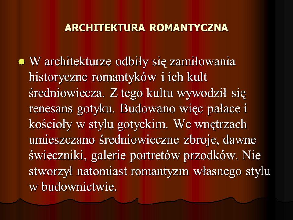 ARCHITEKTURA ROMANTYCZNA W architekturze odbiły się zamiłowania historyczne romantyków i ich kult średniowiecza. Z tego kultu wywodził się renesans go