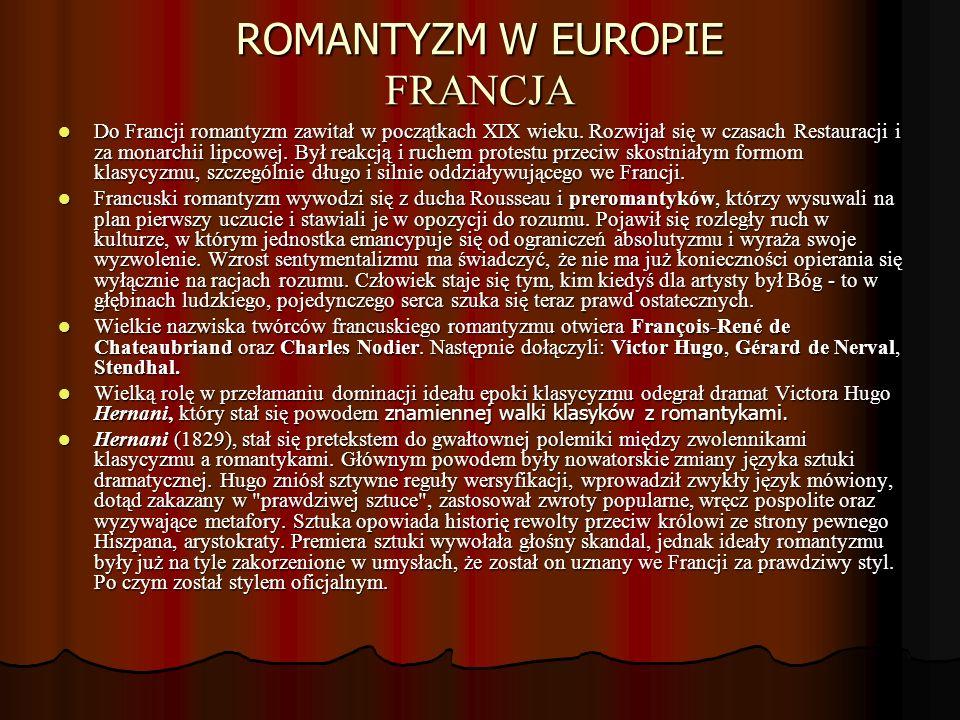 ROMANTYZM W EUROPIE FRANCJA Do Francji romantyzm zawitał w początkach XIX wieku. Rozwijał się w czasach Restauracji i za monarchii lipcowej. Był reakc