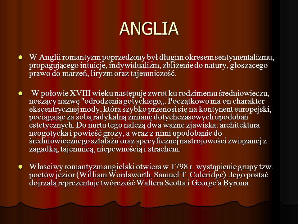 ANGLIA W Anglii romantyzm poprzedzony był długim okresem sentymentalizmu, propagującego intuicję, indywidualizm, zbliżenie do natury, głoszącego prawo
