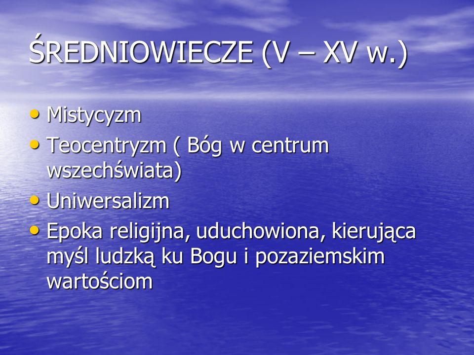 ŚREDNIOWIECZE (V – XV w.) Mistycyzm Mistycyzm Teocentryzm ( Bóg w centrum wszechświata) Teocentryzm ( Bóg w centrum wszechświata) Uniwersalizm Uniwers