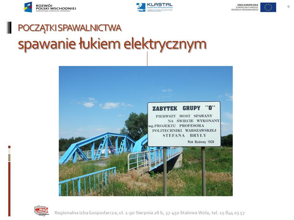 POCZĄTKI SPAWALNICTWA spawanie łukiem elektrycznym 4 Regionalna Izba Gospodarcza, ul. 1-go Sierpnia 26 b, 37-450 Stalowa Wola, tel. 15 844 03 57