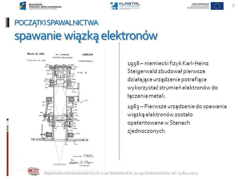 POCZĄTKI SPAWALNICTWA spawanie wiązką elektronów 1958 – niemiecki fizyk Karl-Heinz Steigerwald zbudował pierwsze działające urządzenie potrafiące wyko