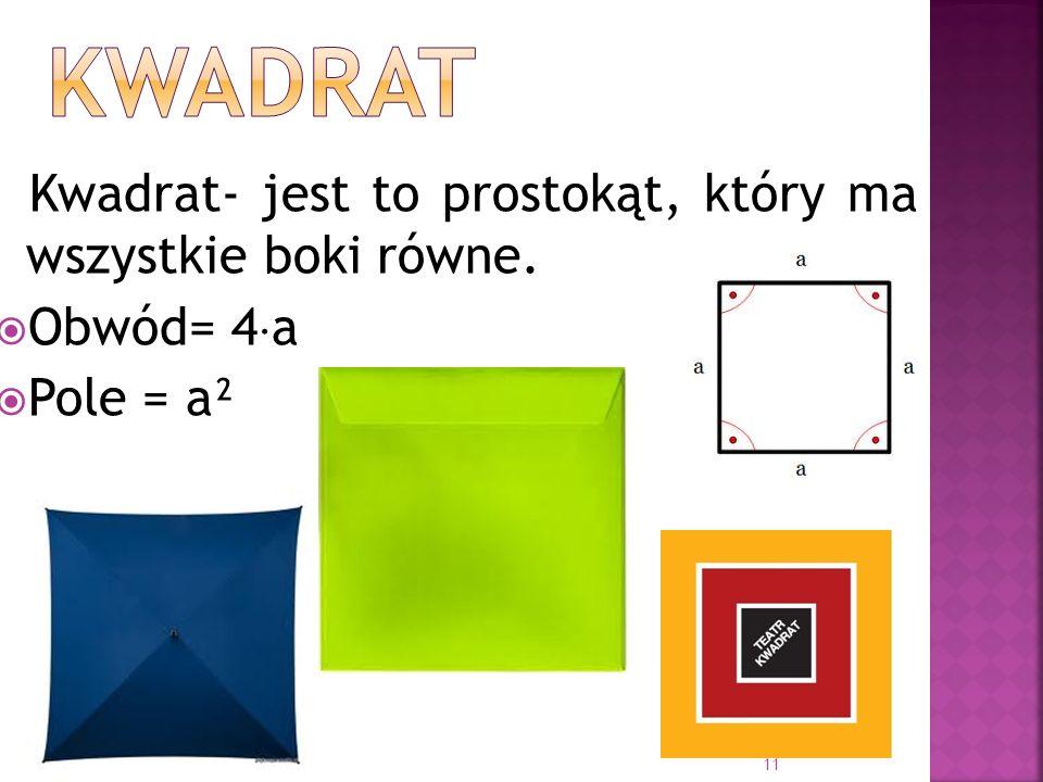 Kwadrat- jest to prostokąt, który ma wszystkie boki równe. Obwód= 4 a Pole = a² 11