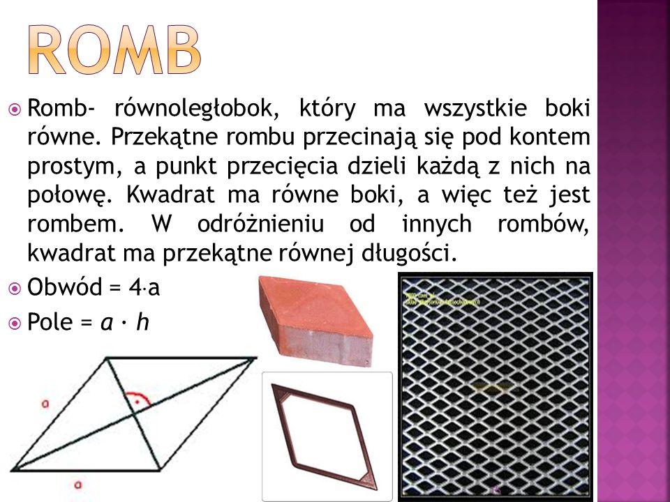 Romb- równoległobok, który ma wszystkie boki równe. Przekątne rombu przecinają się pod kontem prostym, a punkt przecięcia dzieli każdą z nich na połow