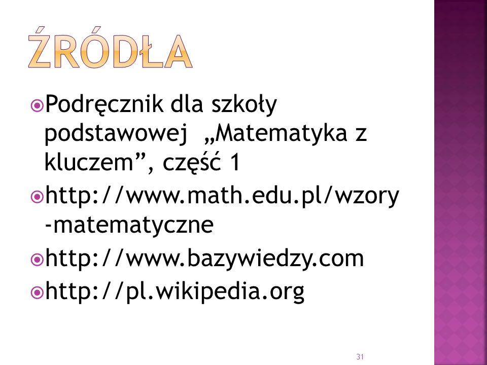 Podręcznik dla szkoły podstawowej Matematyka z kluczem, część 1 http://www.math.edu.pl/wzory -matematyczne http://www.bazywiedzy.com http://pl.wikiped