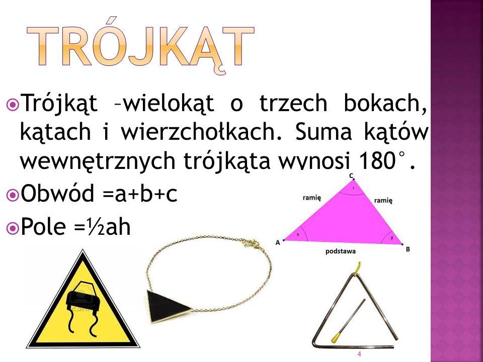 Trójkąt –wielokąt o trzech bokach, kątach i wierzchołkach. Suma kątów wewnętrznych trójkąta wynosi 180°. Obwód =a+b+c Pole =½ah 4