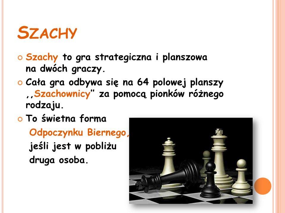 S ZACHY Szachy to gra strategiczna i planszowa na dwóch graczy.