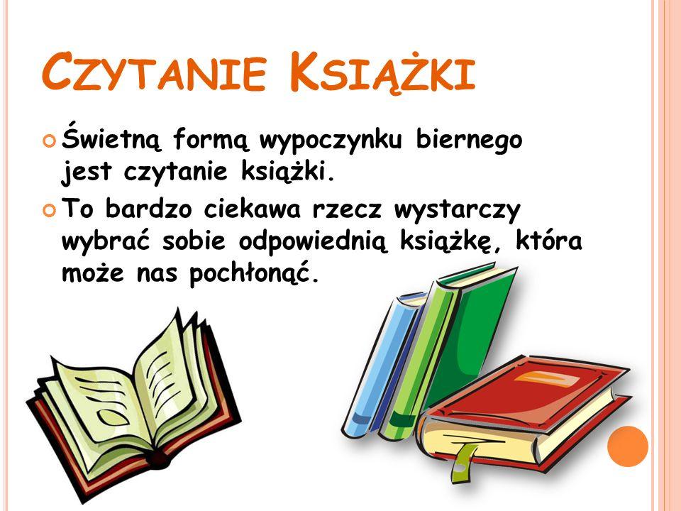 C ZYTANIE K SIĄŻKI Świetną formą wypoczynku biernego jest czytanie książki.