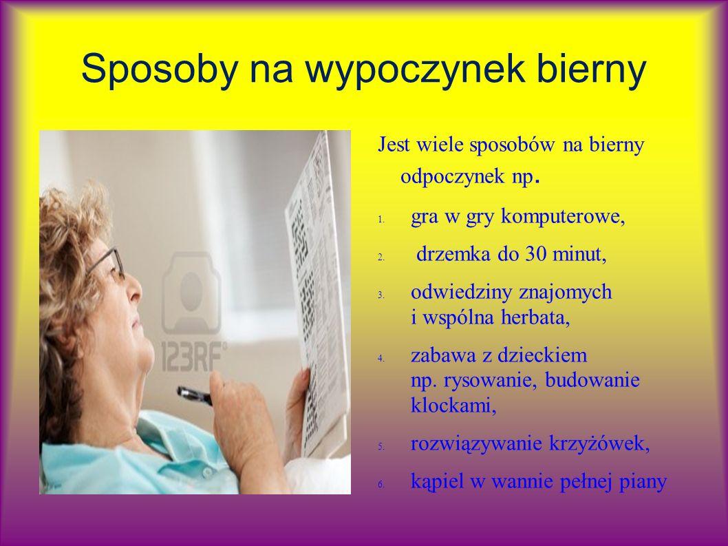 Linki do informacji i zdjęć http://www.megapedia.pl/bierny-odpoczynek.html http://images.google.com/search?q=zabawa+z+dzieckiem&biw=1280&bih=920&sei=xDT0UPn- FYTFtAbllID4Bg&tbm=isch http://pl.123rf.com/photo_5834301_senior-kobieta-rozwiazywanie-krzyzowki-z-dziennika.html http://chmurak.pl/pic/11169/goraca-kapiel-przydaje-sie-kazdemu/ http://dzidziusiowo.pl/mamy-dziecko/dziecko/1046-drzemka-sen-dziecka http://www.mosir.zabrze.pl/news/xiv_miedzynarodowy_festiwal_ry20110606.html http://zdrowie.dziennik.pl/diety/galeria-full/334533,1,gry-wideo-wzmagaja-apetyt-galeria- zdjec.html http://bezsensacje.blox.pl/2008/01/Nowosc-Krzyzowka-genetyczna.html http://images.google.com/imgres?q=czytanie&hl=pl&tbo=d&biw=1014&bih=778&tbm=isch&tbni d=269A8KXoqJeXIM:&imgrefurl=http://spraszkow.prv.pl/14info/czytajmy_dzieciom.htm&doc id=xCbB1vcbT6y8RM&imgurl=http://spraszkow.prv.pl/00- GIFY/czytanie1.gif&w=560&h=517&ei=ykj0UJHFNZOr0AWIj4DQDA&zoom=1&iact=rc&d ur=425&sig=108289403328012455719&page=1&tbnh=133&tbnw=144&start=0&ndsp=22&ve d=1t:429,r:0,s:0,i:96&tx=66&ty=103 http://stavbarodinnehodomu.cz/cast-i-zaklady/