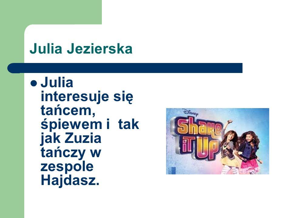 Zuzanna Janowska Zuzia interesuje się tańcem, śpiewem i tańczy w zespole Hajdasz.