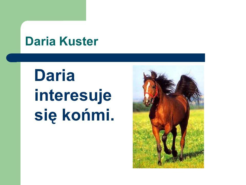 Martyna Kościelska Martyna lubi hodować rośliny, interesuje się siatkówką plażową i matematyką. Tańczy w zespole Hajdasz.
