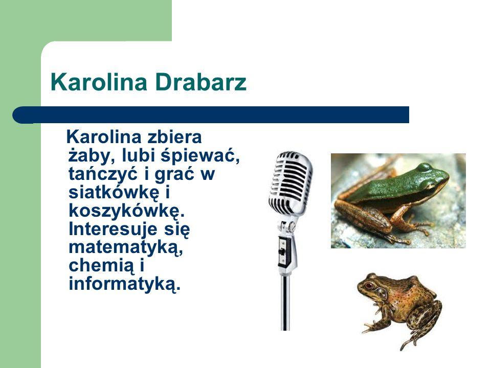 Martyna Kościelska Martyna lubi hodować rośliny, interesuje się siatkówką plażową i matematyką.
