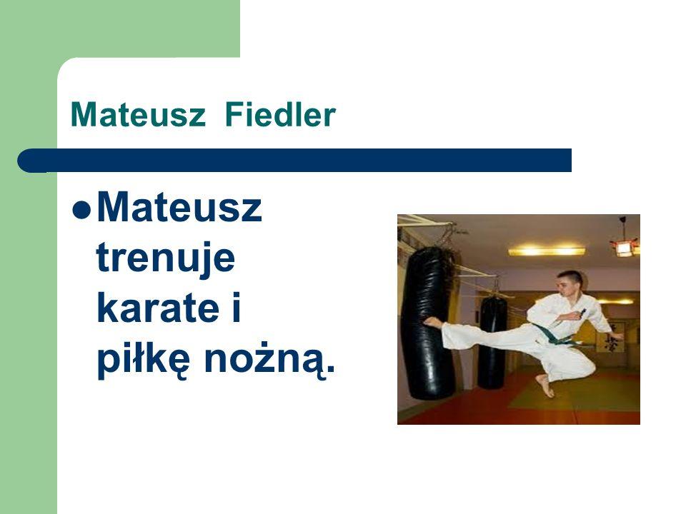 Mateusz Fiedler Mateusz trenuje karate i piłkę nożną.