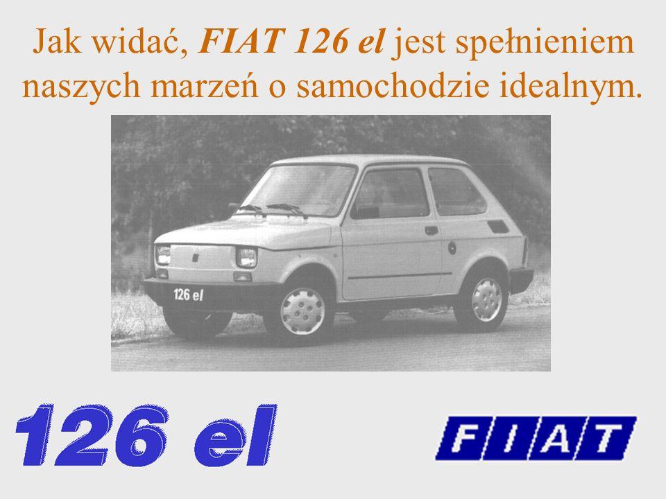 Jak widać, FIAT 126 el jest spełnieniem naszych marzeń o samochodzie idealnym.
