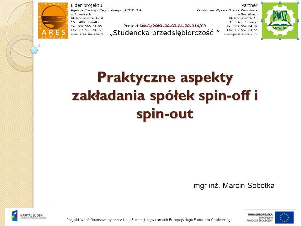 Praktyczne aspekty zakładania spółek spin-off i spin-out Projekt Współfinansowany przez Unię Europejską w ramach Europejskiego Funduszu Społecznego mg