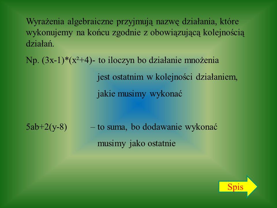 Wyrażenia algebraiczne przyjmują nazwę działania, które wykonujemy na końcu zgodnie z obowiązującą kolejnością działań. Np. (3x-1)*(x²+4)- to iloczyn