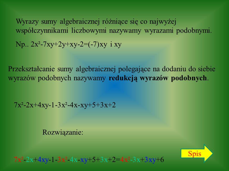Wyrazy sumy algebraicznej różniące się co najwyżej współczynnikami liczbowymi nazywamy wyrazami podobnymi. Np.. 2x²-7xy+2y+xy-2=(-7)xy i xy Przekształ
