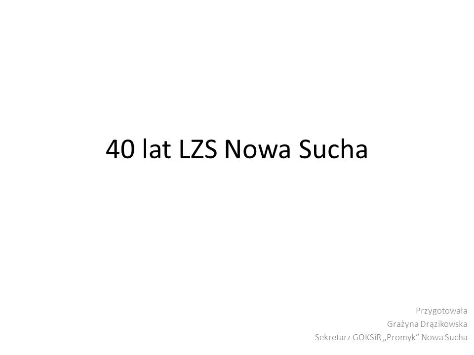 40 lat LZS Nowa Sucha Przygotowała Grażyna Drązikowska Sekretarz GOKSiR Promyk Nowa Sucha